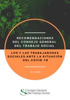 RECOMENDACIONES DEL CONSEJO GENERAL DEL TRABAJO SOCIAL: LOS Y LAS TRABAJADORAS SOCIALES ANTE LA SITUACIÓN DEL COVID-19